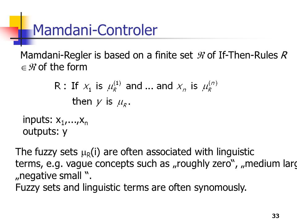 Mamdani-Controler Mamdani-Regler is based on a finite set  of If-Then-Rules R  of the form. inputs: x1,...,xn.