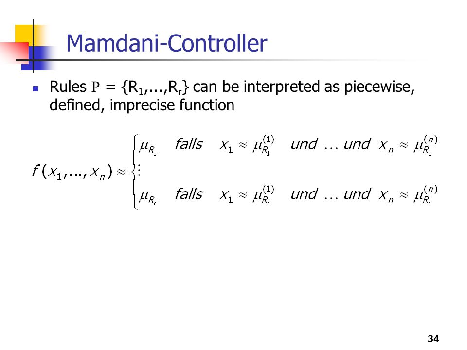 Mamdani-Controller Rules R = {R1,...,Rr} can be interpreted as piecewise, defined, imprecise function.