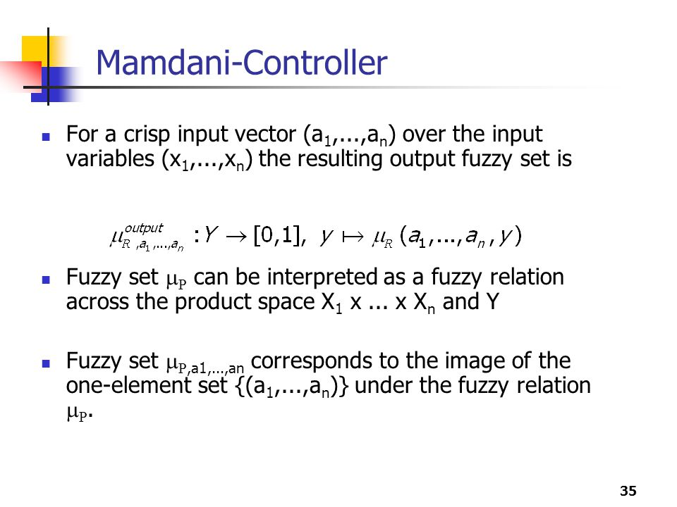 Mamdani-Controller For a crisp input vector (a1,...,an) over the input variables (x1,...,xn) the resulting output fuzzy set is.