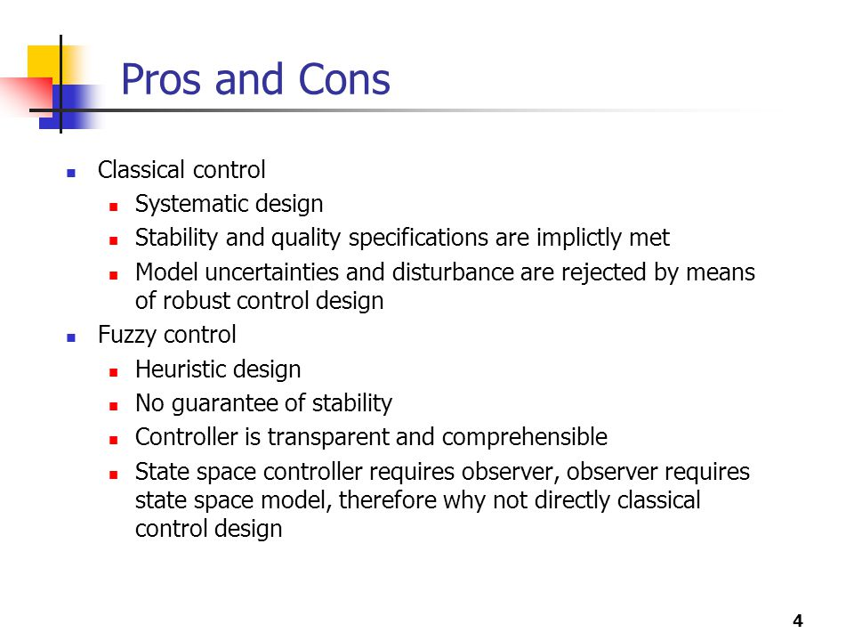 Pros and Cons Classical control Systematic design