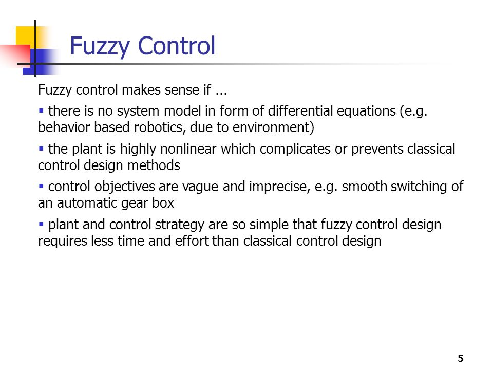Fuzzy Control Fuzzy control makes sense if ...