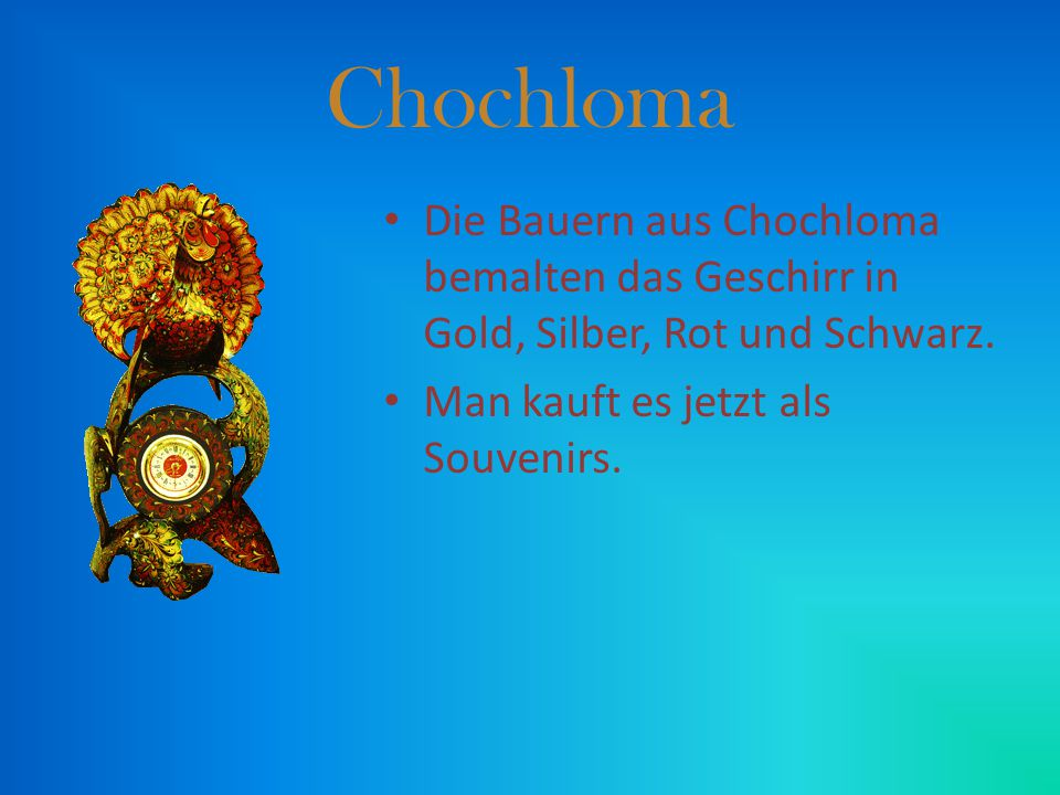 Chochloma Die Bauern aus Chochloma bemalten das Geschirr in Gold, Silber, Rot und Schwarz.