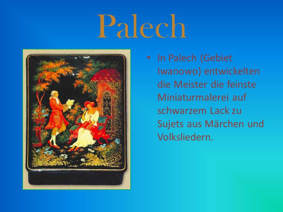 Palech In Palech (Gebiet Iwanowo) entwickelten die Meister die feinste Miniaturmalerei auf schwarzem Lack zu Sujets aus Märchen und Volksliedern.