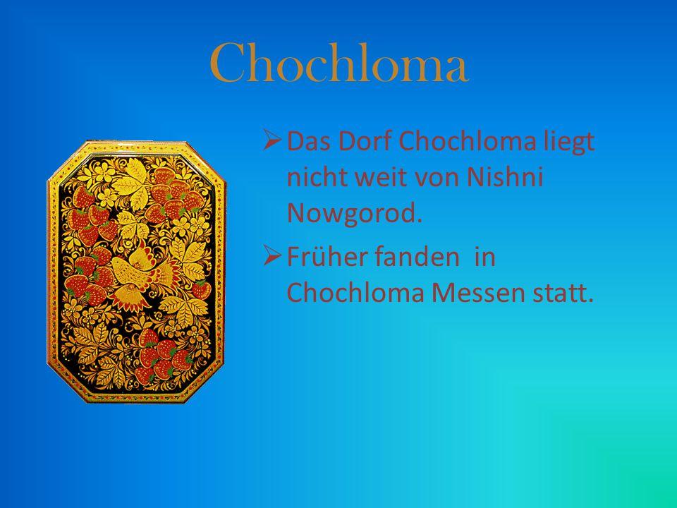 Chochloma Das Dorf Chochloma liegt nicht weit von Nishni Nowgorod.