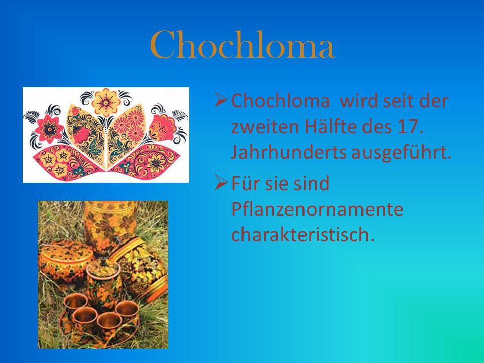 Chochloma Chochloma wird seit der zweiten Hälfte des 17.