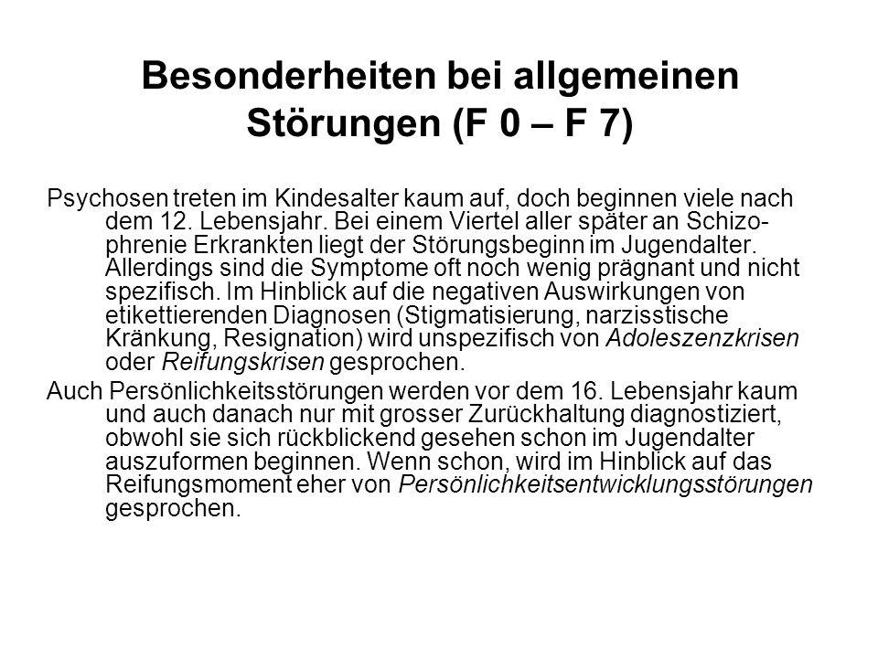 Besonderheiten bei allgemeinen Störungen (F 0 – F 7)