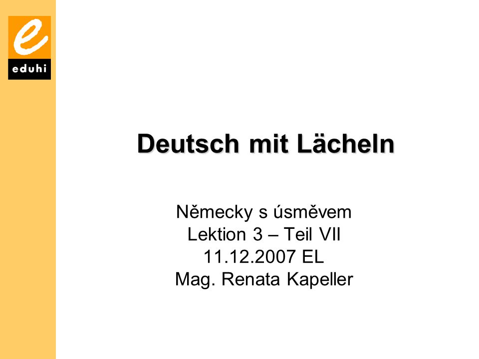 Deutsch mit Lächeln Německy s úsměvem Lektion 3 – Teil VII