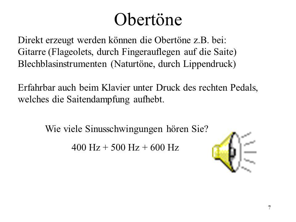 Obertöne Direkt erzeugt werden können die Obertöne z.B. bei: