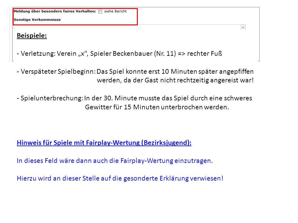 """Beispiele: - Verletzung: Verein """"x , Spieler Beckenbauer (Nr. 11) => rechter Fuß."""