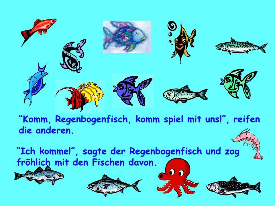 Komm, Regenbogenfisch, komm spiel mit uns! , reifen die anderen.