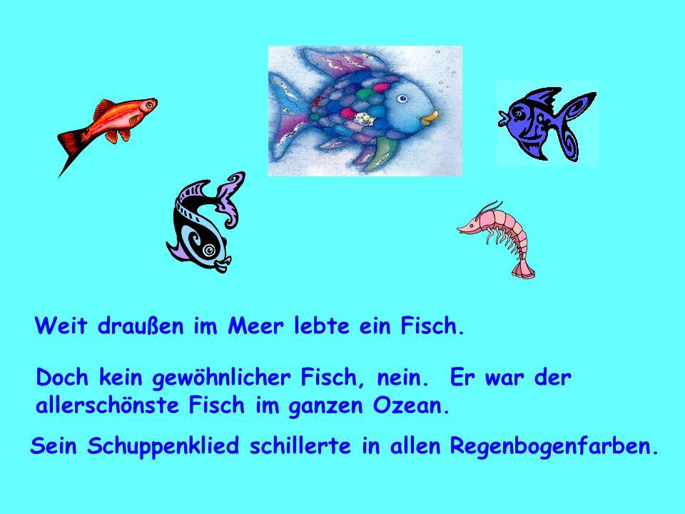 Weit draußen im Meer lebte ein Fisch.