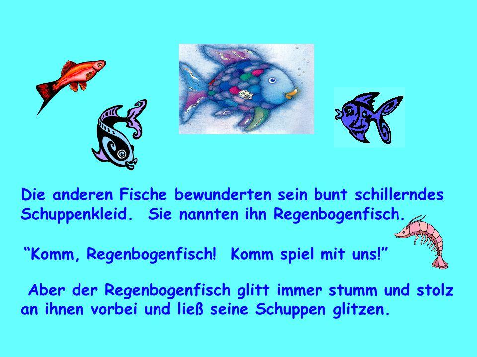 Die anderen Fische bewunderten sein bunt schillerndes Schuppenkleid