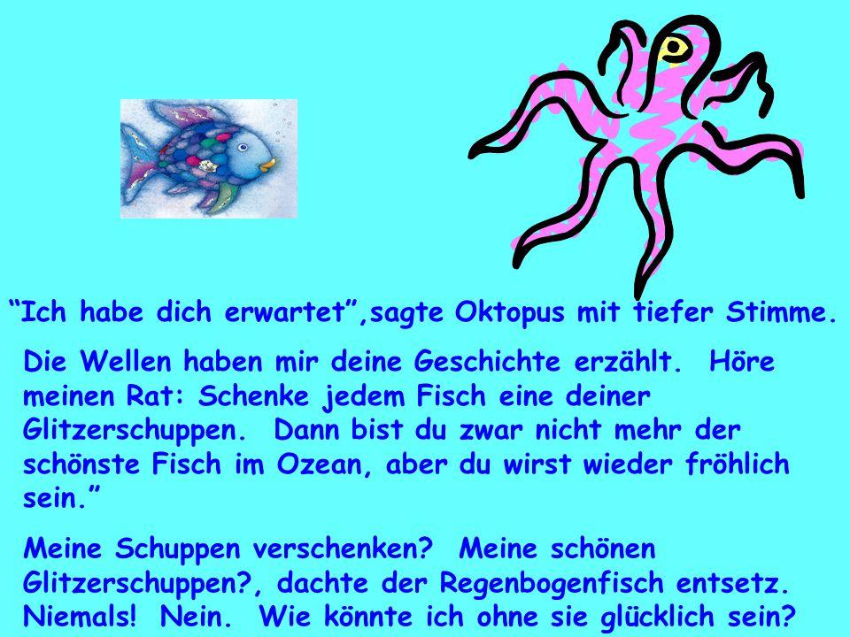 Ich habe dich erwartet ,sagte Oktopus mit tiefer Stimme.