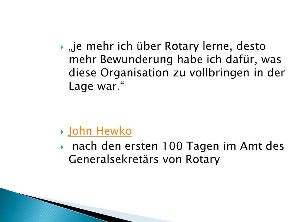 """""""je mehr ich über Rotary lerne, desto mehr Bewunderung habe ich dafür, was diese Organisation zu vollbringen in der Lage war."""