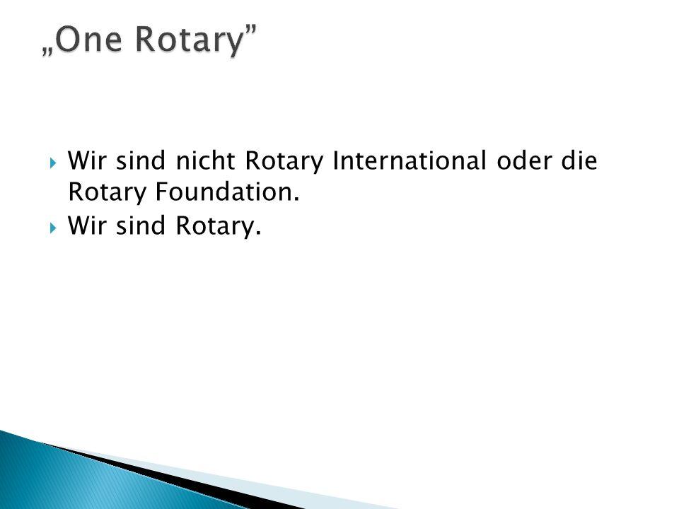 """One Rotary Wir sind nicht Rotary International oder die Rotary Foundation. Wir sind Rotary."