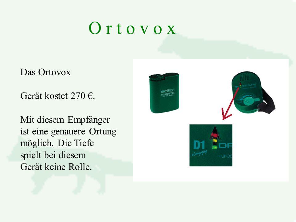O r t o v o x Das Ortovox Gerät kostet 270 €. Mit diesem Empfänger