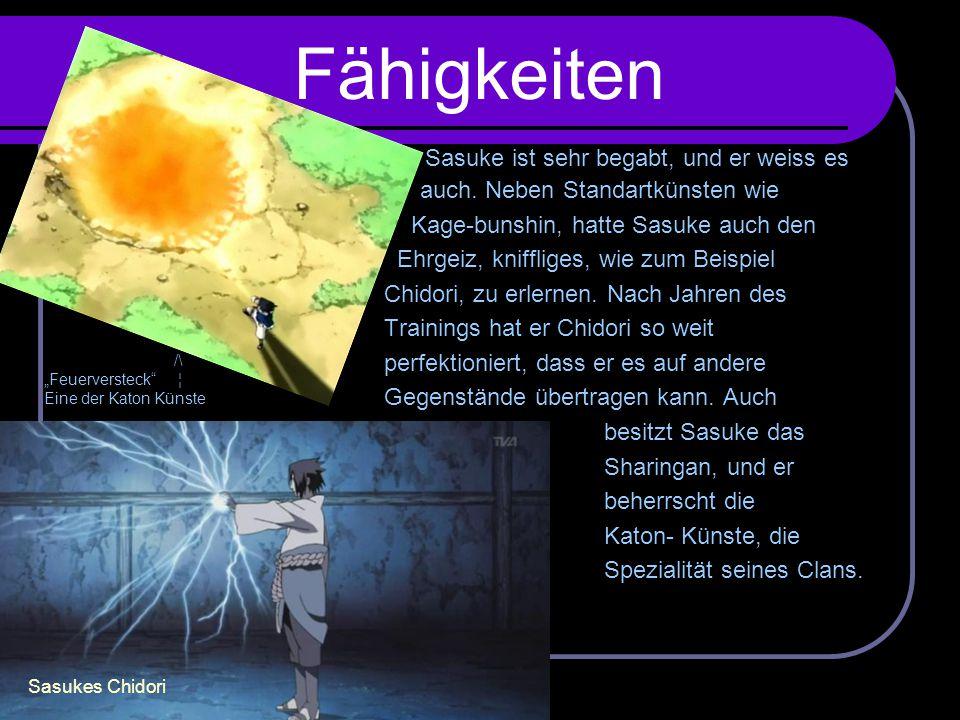 Fähigkeiten Sasuke ist sehr begabt, und er weiss es auch. Neben Standartkünsten wie. Kage-bunshin, hatte Sasuke auch den.