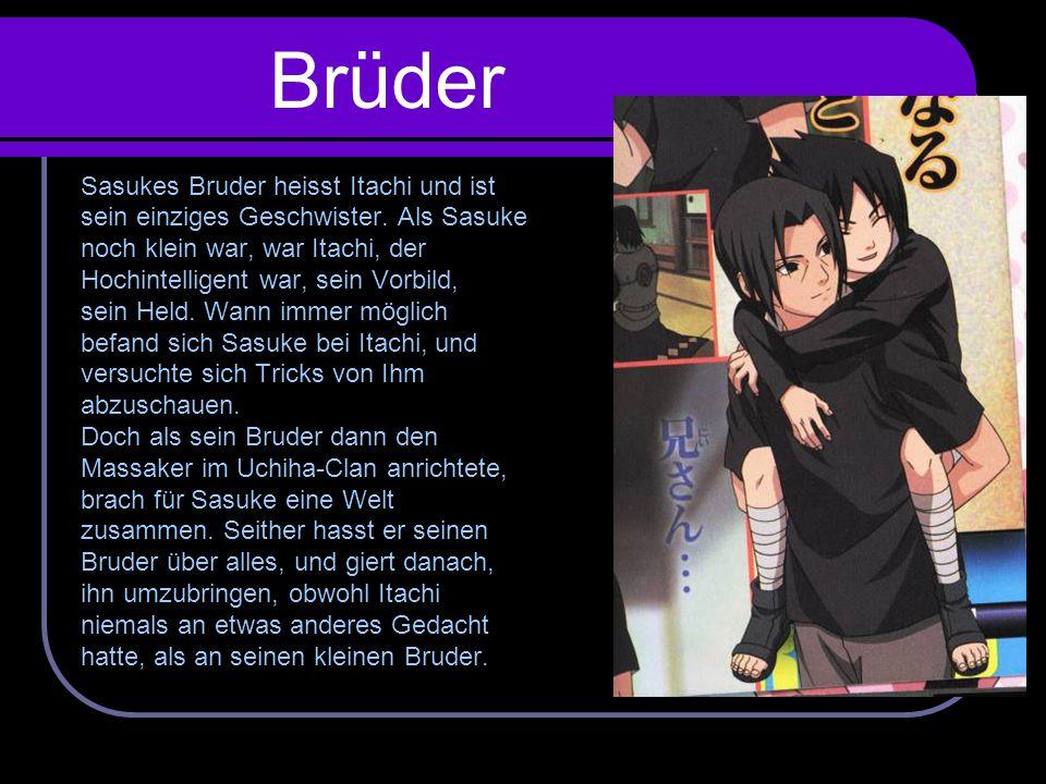 Brüder Sasukes Bruder heisst Itachi und ist
