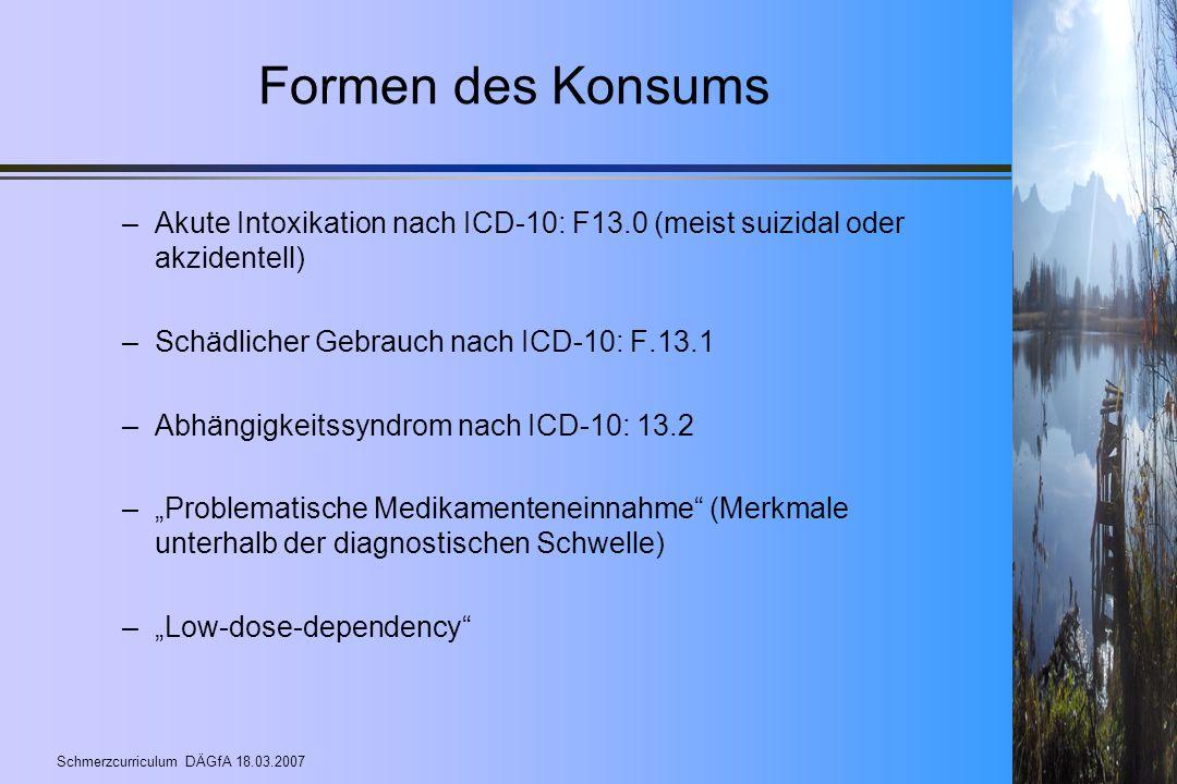 Formen des Konsums Akute Intoxikation nach ICD-10: F13.0 (meist suizidal oder akzidentell) Schädlicher Gebrauch nach ICD-10: F.13.1.