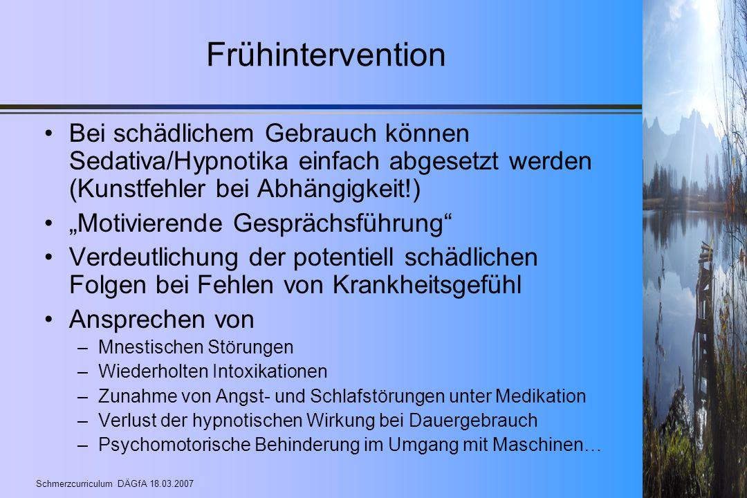 Frühintervention Bei schädlichem Gebrauch können Sedativa/Hypnotika einfach abgesetzt werden (Kunstfehler bei Abhängigkeit!)