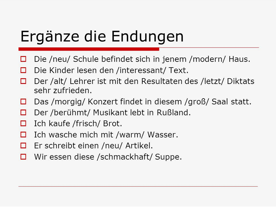 Ergänze die Endungen Die /neu/ Schule befindet sich in jenem /modern/ Haus. Die Kinder lesen den /interessant/ Text.