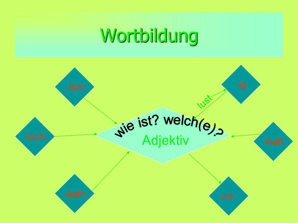 Wortbildung wie ist welch(e) Adjektiv -ig -lich lust -isch -haft