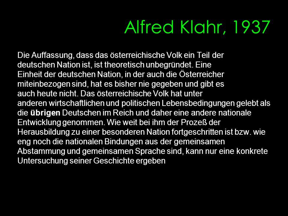 Alfred Klahr, 1937 Die Auffassung, dass das österreichische Volk ein Teil der. deutschen Nation ist, ist theoretisch unbegründet. Eine.