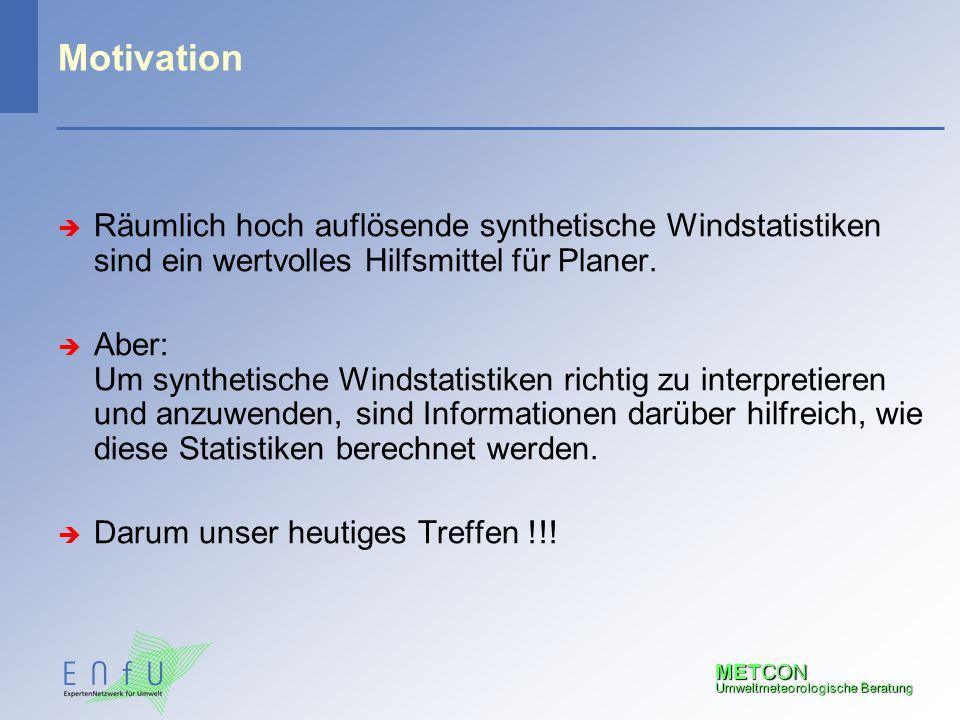 Motivation Räumlich hoch auflösende synthetische Windstatistiken sind ein wertvolles Hilfsmittel für Planer.