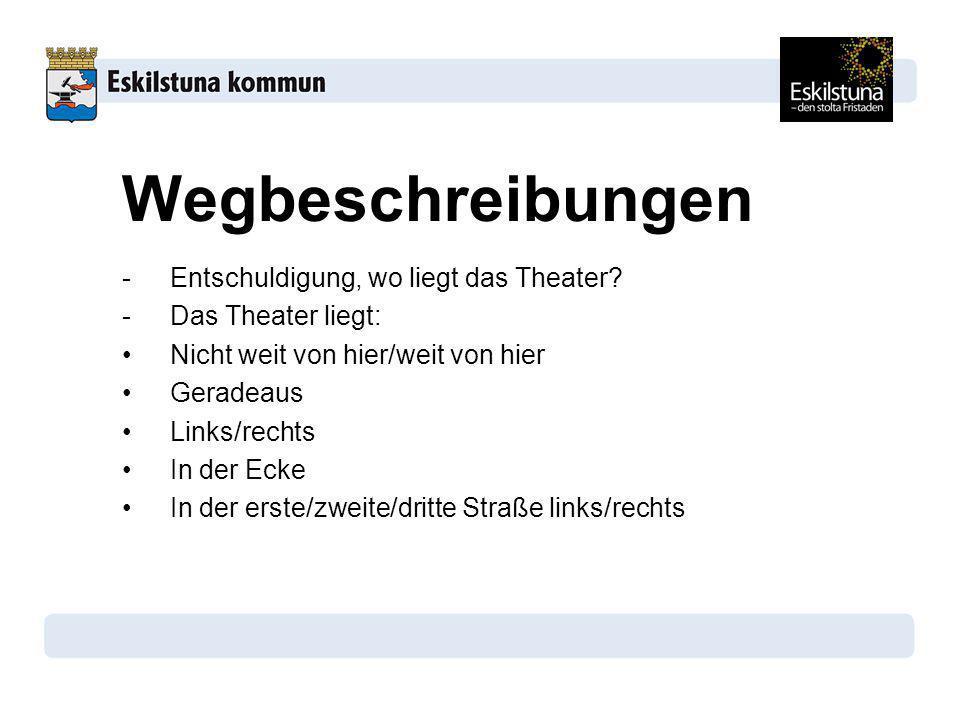 Wegbeschreibungen Entschuldigung, wo liegt das Theater