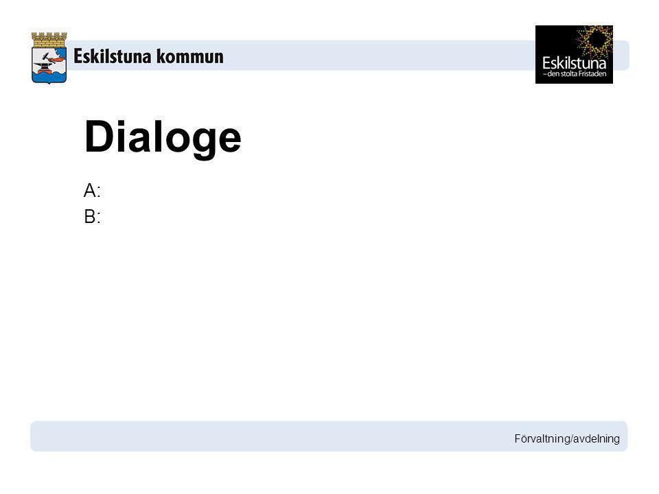 Dialoge A: B: Förvaltning/avdelning
