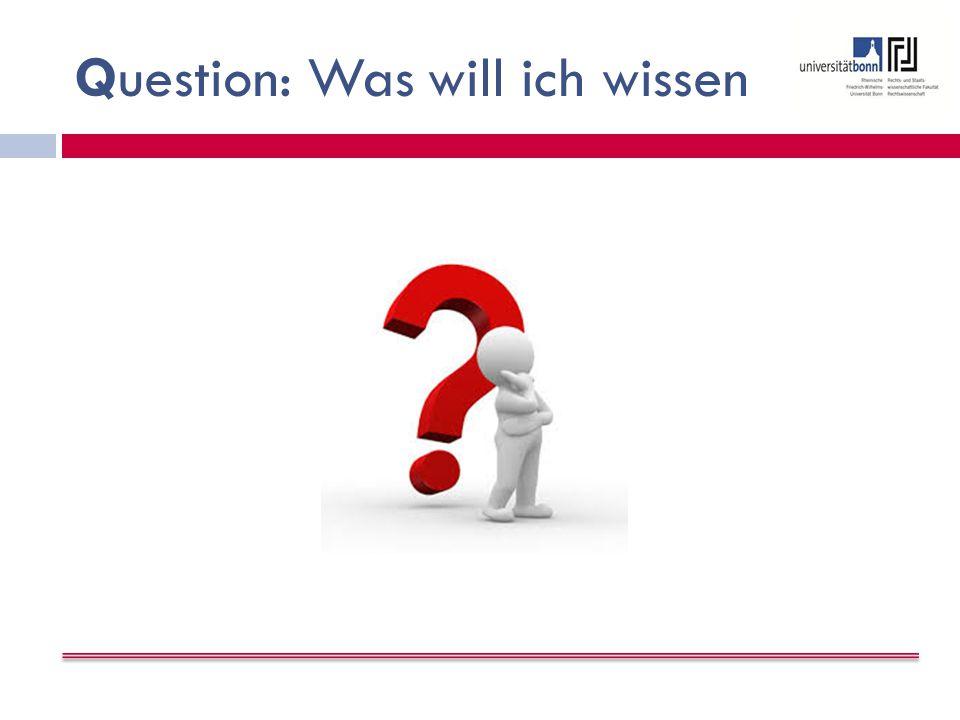 Question: Was will ich wissen