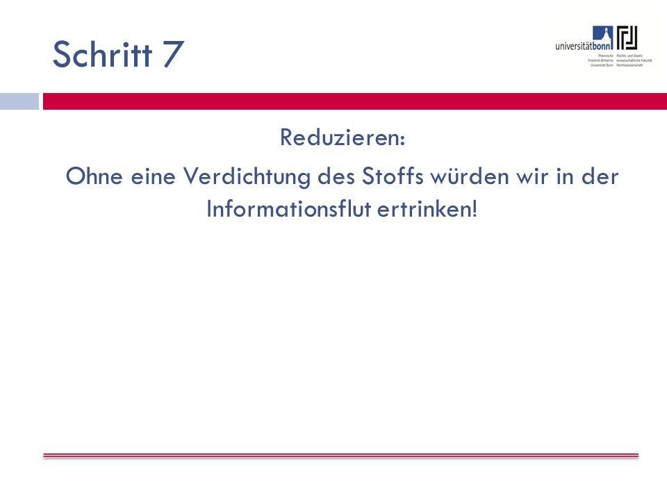 Schritt 7 Reduzieren: Ohne eine Verdichtung des Stoffs würden wir in der Informationsflut ertrinken.