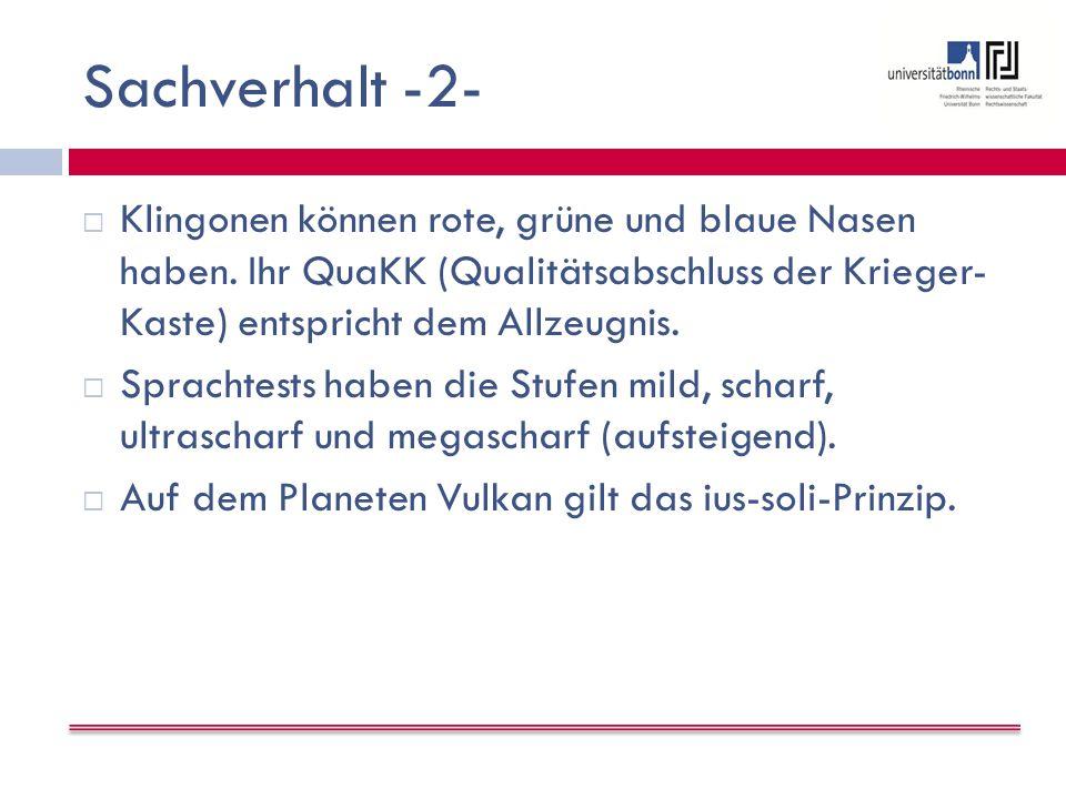 Sachverhalt -2- Klingonen können rote, grüne und blaue Nasen haben. Ihr QuaKK (Qualitätsabschluss der Krieger- Kaste) entspricht dem Allzeugnis.