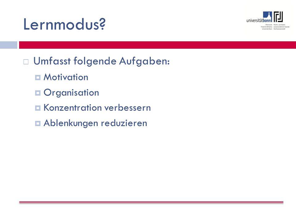 Lernmodus Umfasst folgende Aufgaben: Motivation Organisation