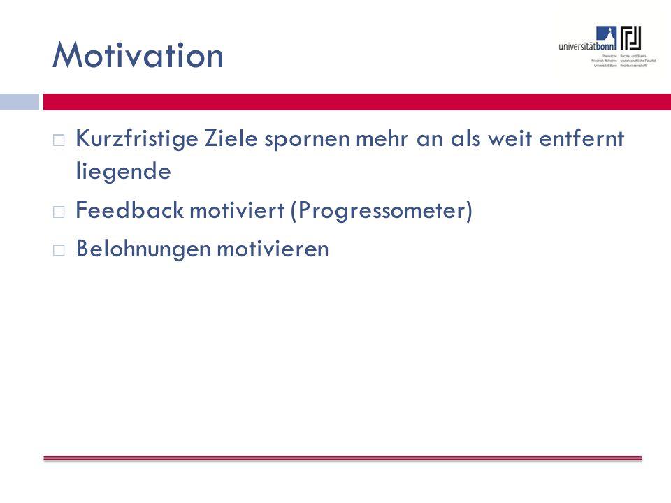 Motivation Kurzfristige Ziele spornen mehr an als weit entfernt liegende. Feedback motiviert (Progressometer)