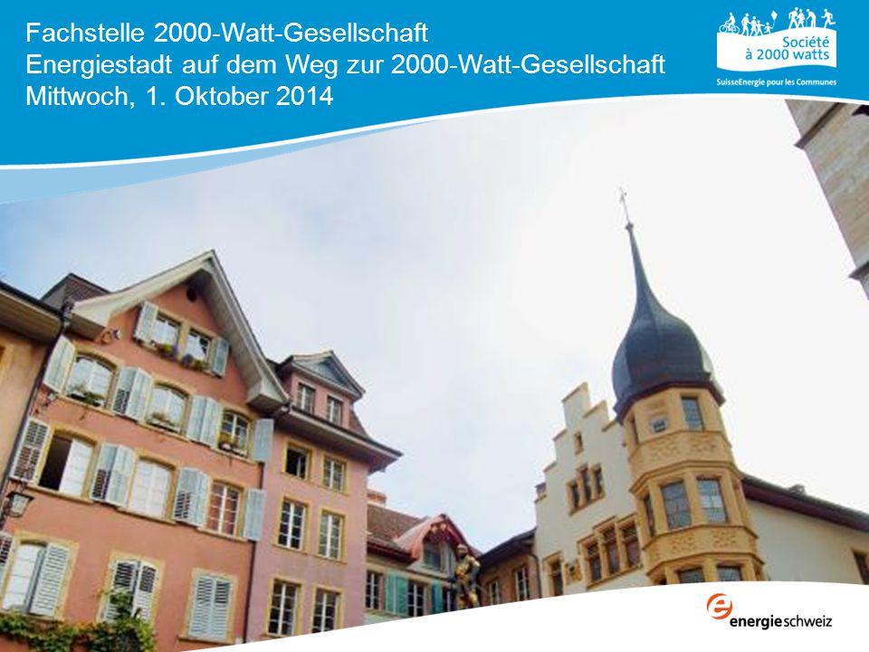 Fachstelle 2000-Watt-Gesellschaft Energiestadt auf dem Weg zur 2000-Watt-Gesellschaft Mittwoch, 1.