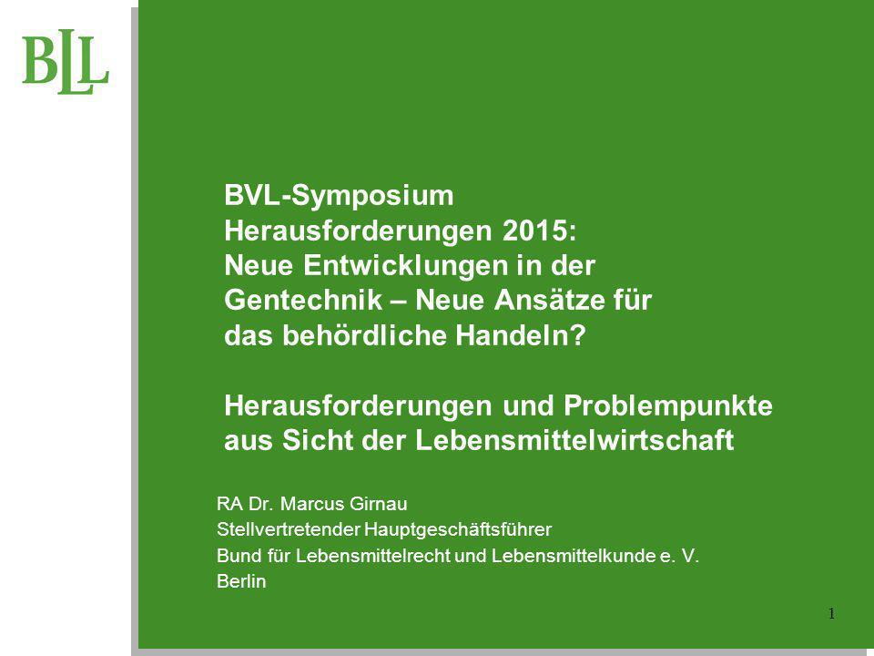 BVL-Symposium Herausforderungen 2015: Neue Entwicklungen in der Gentechnik – Neue Ansätze für das behördliche Handeln Herausforderungen und Problempunkte aus Sicht der Lebensmittelwirtschaft