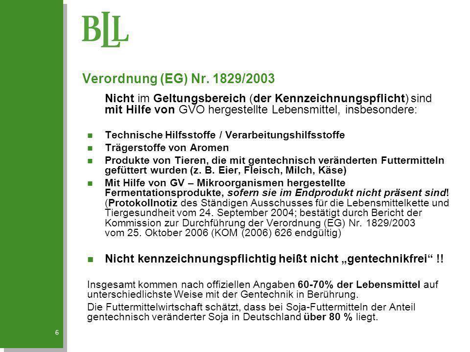 Verordnung (EG) Nr. 1829/2003 Nicht im Geltungsbereich (der Kennzeichnungspflicht) sind mit Hilfe von GVO hergestellte Lebensmittel, insbesondere: