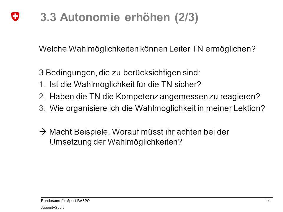 3.3 Autonomie erhöhen (2/3) Welche Wahlmöglichkeiten können Leiter TN ermöglichen 3 Bedingungen, die zu berücksichtigen sind:
