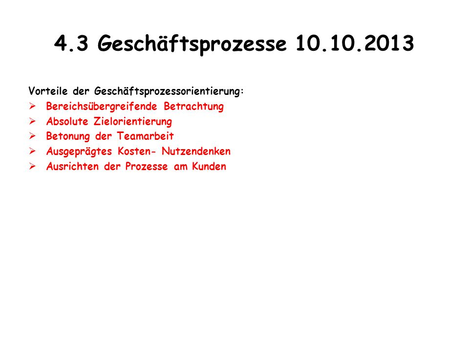 4.3 Geschäftsprozesse 10.10.2013 Vorteile der Geschäftsprozessorientierung: Bereichsübergreifende Betrachtung.