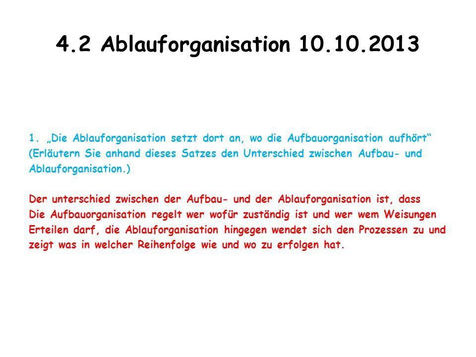 """4.2 Ablauforganisation 10.10.2013 """"Die Ablauforganisation setzt dort an, wo die Aufbauorganisation aufhört"""