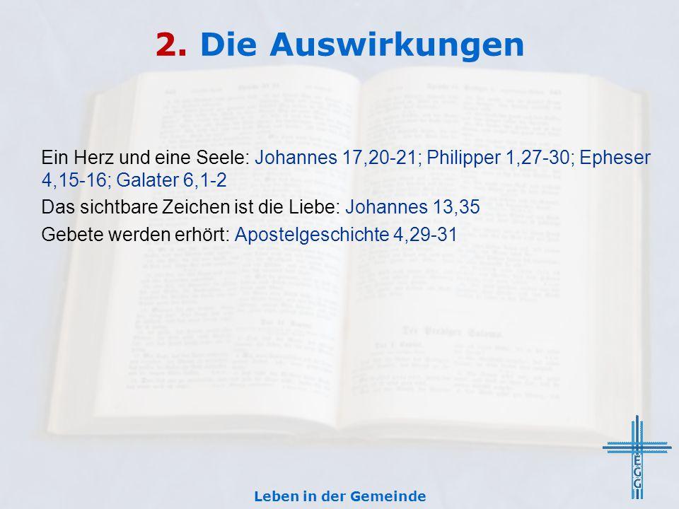 2. Die Auswirkungen Ein Herz und eine Seele: Johannes 17,20-21; Philipper 1,27-30; Epheser 4,15-16; Galater 6,1-2.