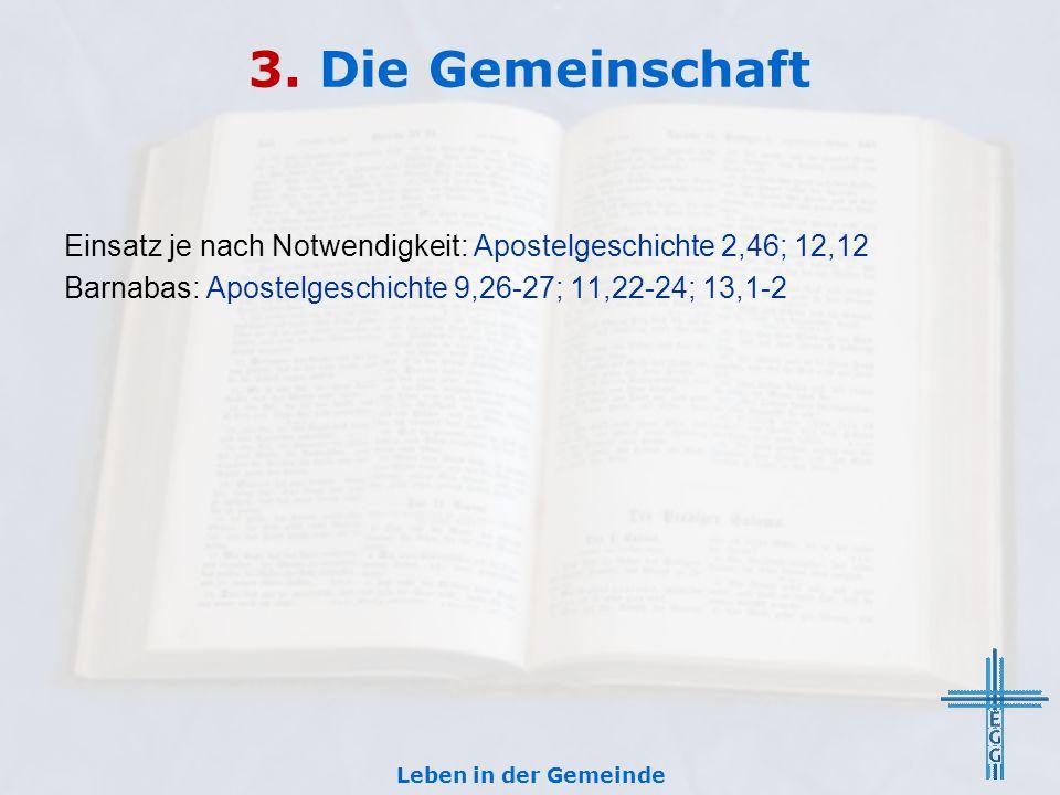 3. Die Gemeinschaft Einsatz je nach Notwendigkeit: Apostelgeschichte 2,46; 12,12. Barnabas: Apostelgeschichte 9,26-27; 11,22-24; 13,1-2.