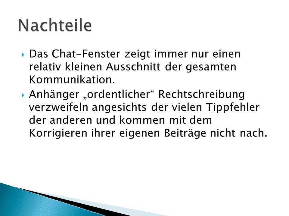 Nachteile Das Chat-Fenster zeigt immer nur einen relativ kleinen Ausschnitt der gesamten Kommunikation.