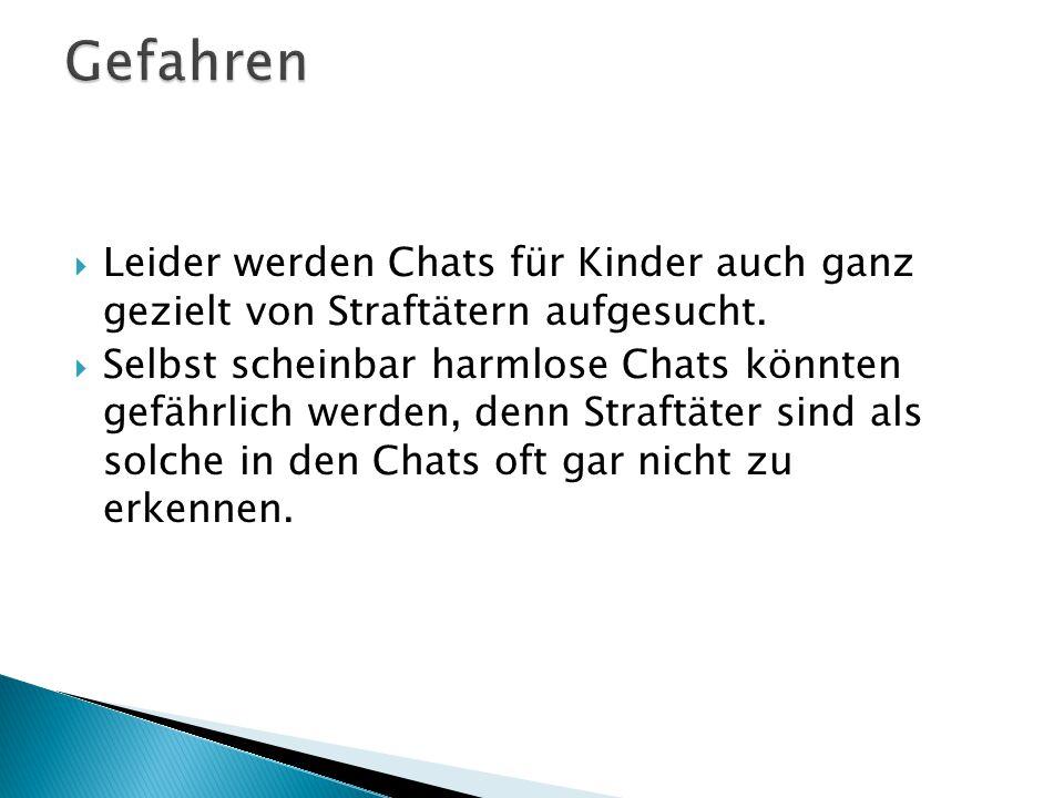 Gefahren Leider werden Chats für Kinder auch ganz gezielt von Straftätern aufgesucht.