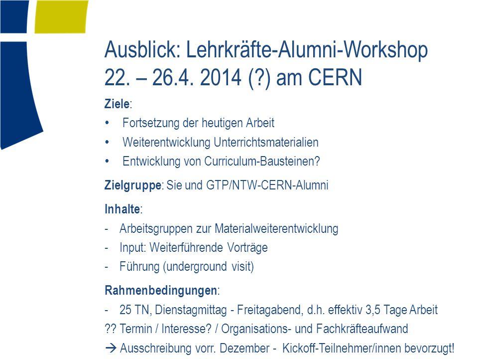 Ausblick: Lehrkräfte-Alumni-Workshop 22. – 26.4. 2014 ( ) am CERN