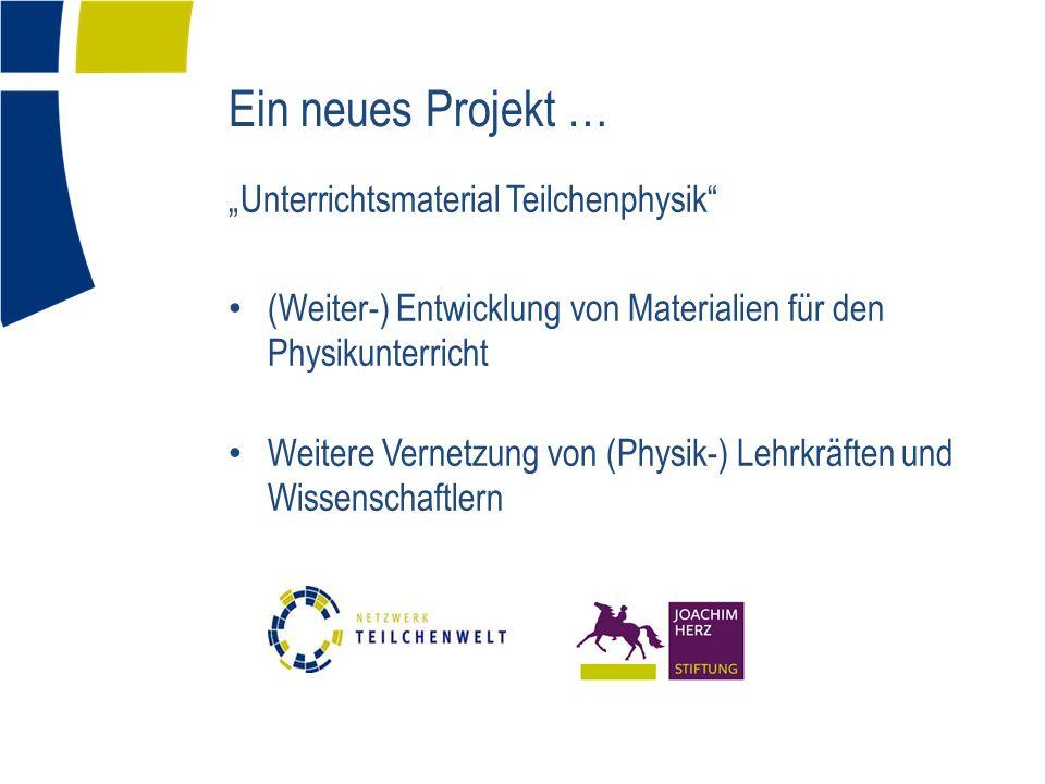 """Ein neues Projekt … """"Unterrichtsmaterial Teilchenphysik"""