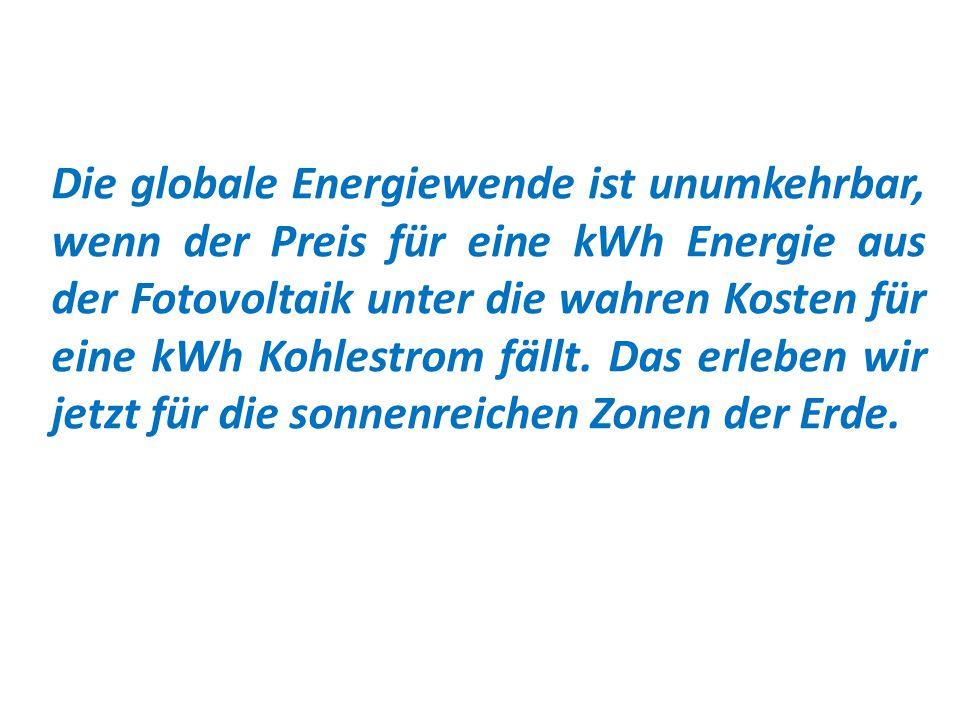 Die globale Energiewende ist unumkehrbar, wenn der Preis für eine kWh Energie aus der Fotovoltaik unter die wahren Kosten für eine kWh Kohlestrom fällt.