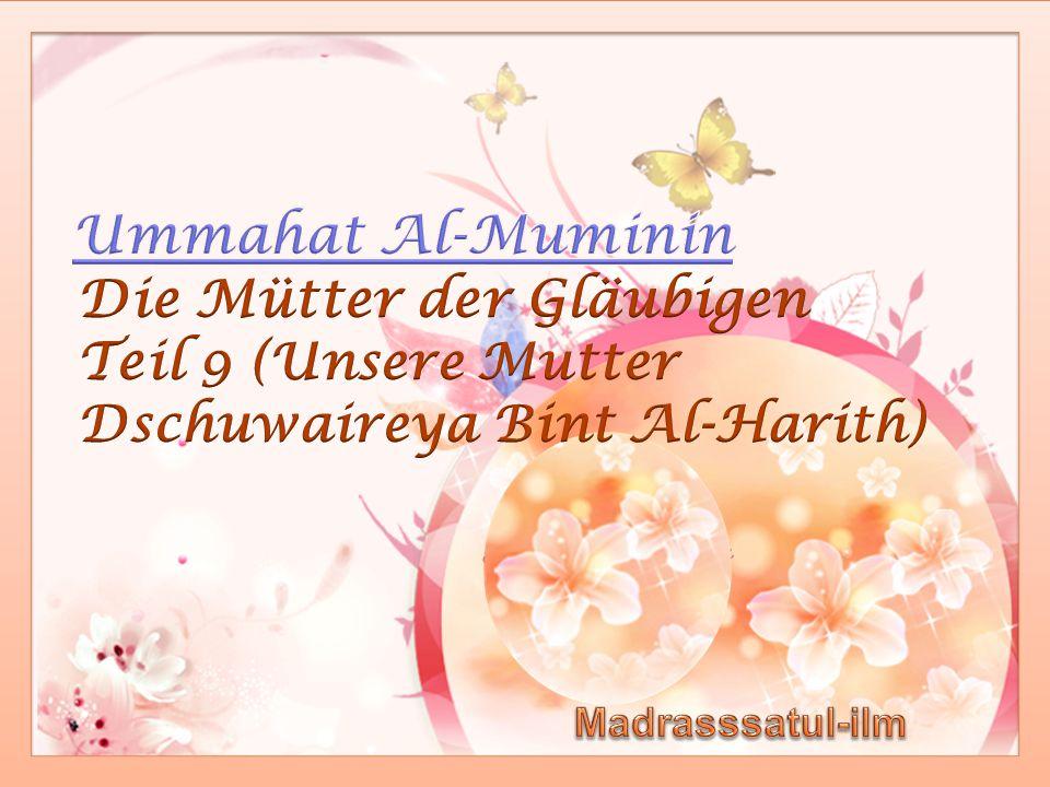 Ummahat Al-Muminin Die Mütter der Gläubigen Teil 9 (Unsere Mutter Dschuwaireya Bint Al-Harith) Madrasssatul-ilm.