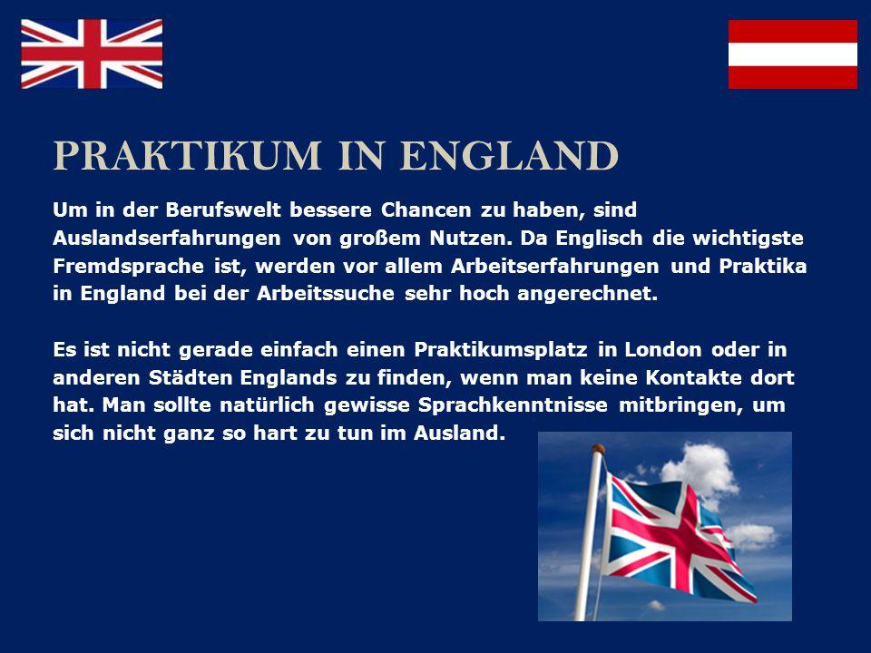 PRAKTIKUM IN ENGLAND Um in der Berufswelt bessere Chancen zu haben, sind. Auslandserfahrungen von großem Nutzen. Da Englisch die wichtigste.